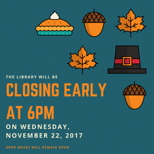 Library Closing at 6pm - Nov 22, 2017